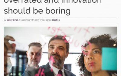 Pourquoi Le Brainstorming Est-Il Surestimé Et Pourquoi L'Innovation Devrait Être Une Activité Ennuyeuse !