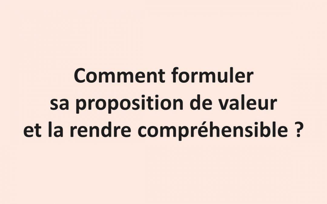 Comment formuler sa proposition de valeur et la rendre compréhensible ?